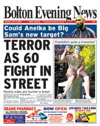Monday's Bolton Evening News - Terror as paving slabs are hurled in brawl