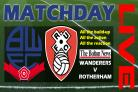 MATCHDAY LIVE: Bolton Wanderers v Rotherham United